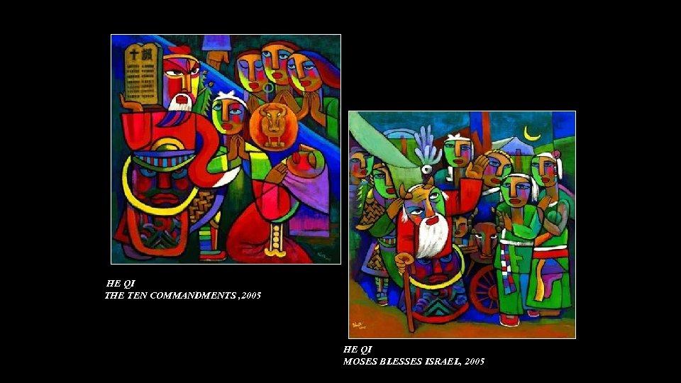 HE QI THE TEN COMMANDMENTS , 2005 HE QI MOSES BLESSES ISRAEL, 2005