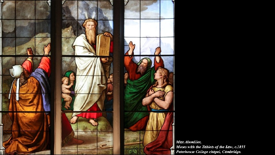 Max Ainmiller, Moses with the Tablets of the Law, c. 1855 Peterhouse College chapel,