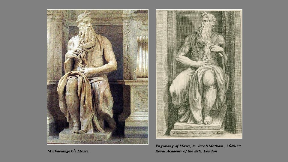 Michaelangelo's Moses. Engraving of Moses, by Jacob Matham , 1620 -30 Royal Academy of