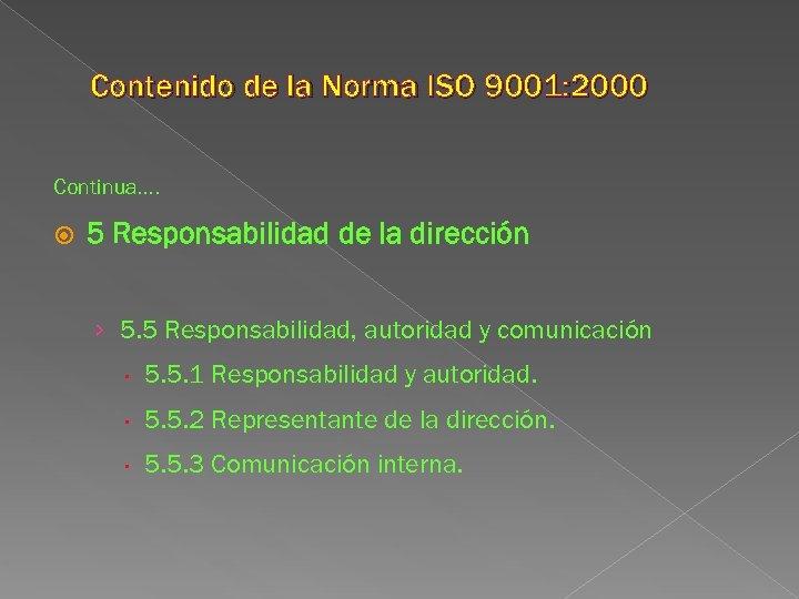 Contenido de la Norma ISO 9001: 2000 Continua…. 5 Responsabilidad de la dirección ›