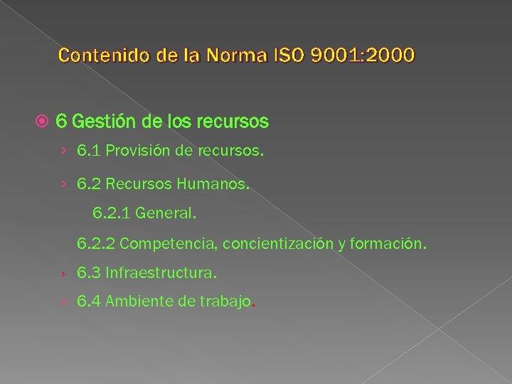 Contenido de la Norma ISO 9001: 2000 6 Gestión de los recursos › 6.