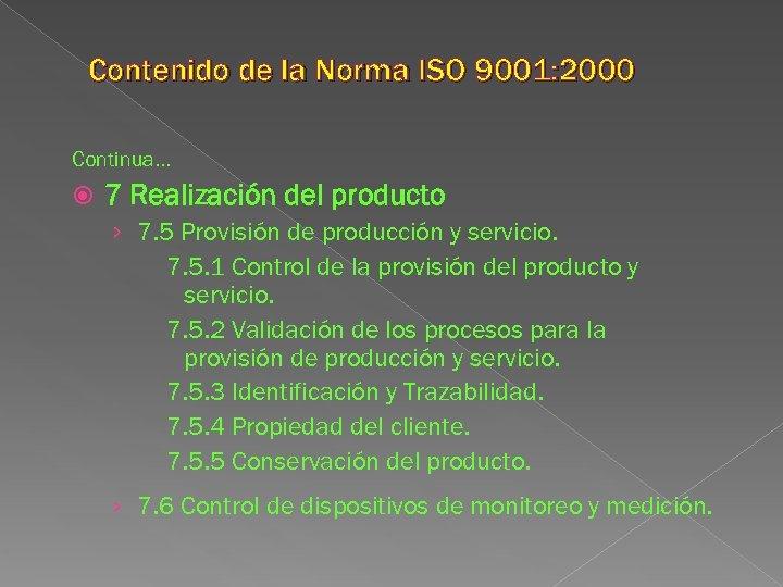 Contenido de la Norma ISO 9001: 2000 Continua. . . 7 Realización del producto