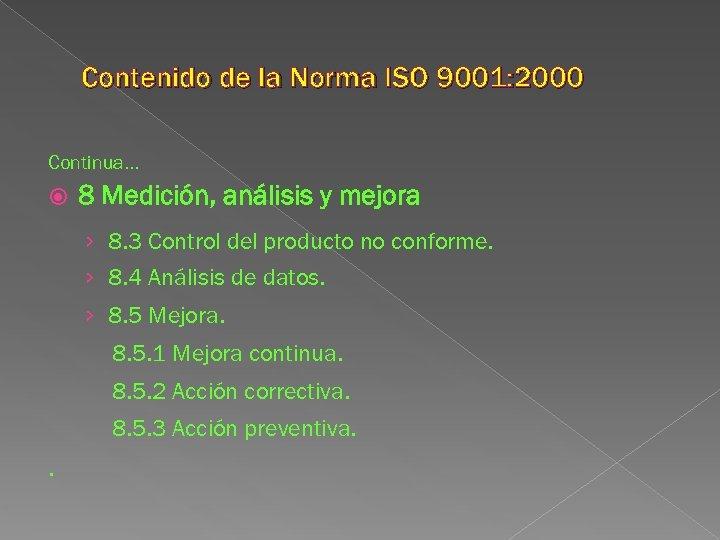 Contenido de la Norma ISO 9001: 2000 Continua. . . 8 Medición, análisis y