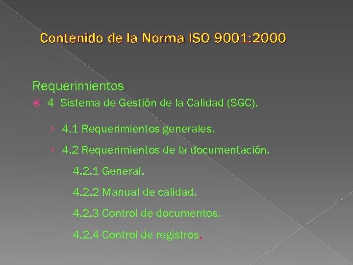 Contenido de la Norma ISO 9001: 2000 Requerimientos 4 Sistema de Gestión de la