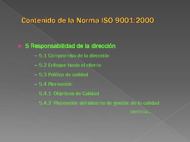 Contenido de la Norma ISO 9001: 2000 5 Responsabilidad de la dirección - 5.