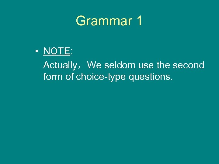 Grammar 1 • NOTE: Actually,We seldom use the second form of choice-type questions.