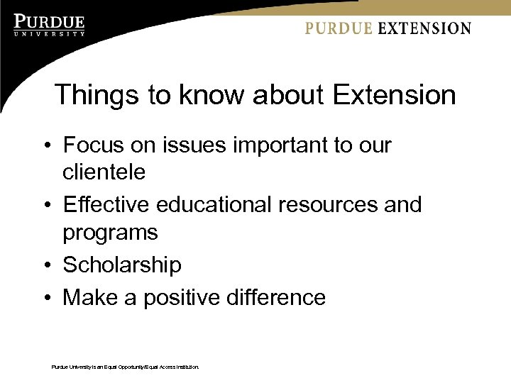 Things to know about Extension • Focus on issues important to our clientele •
