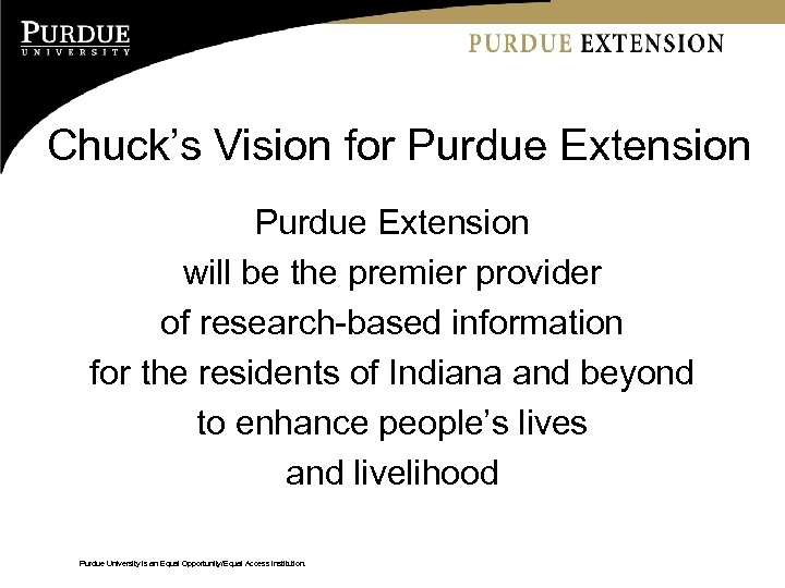 Chuck's Vision for Purdue Extension will be the premier provider of research-based information for