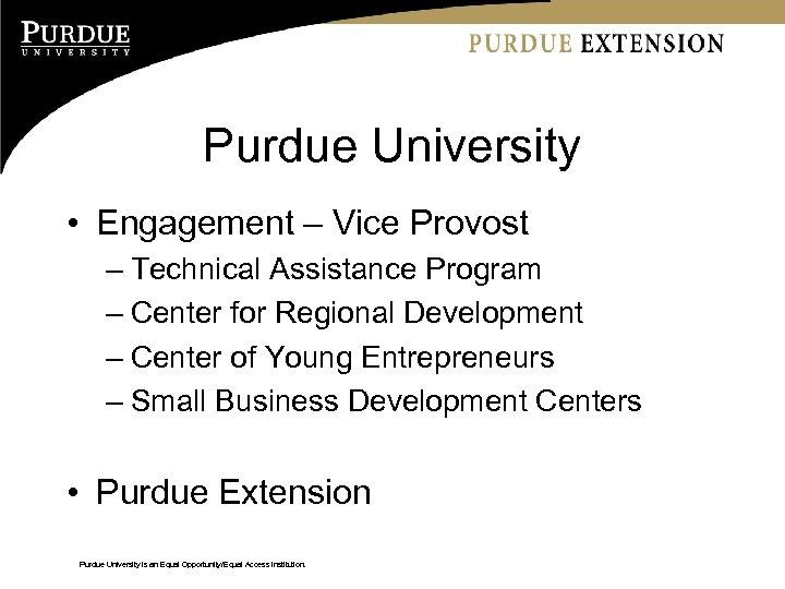 Purdue University • Engagement – Vice Provost – Technical Assistance Program – Center for