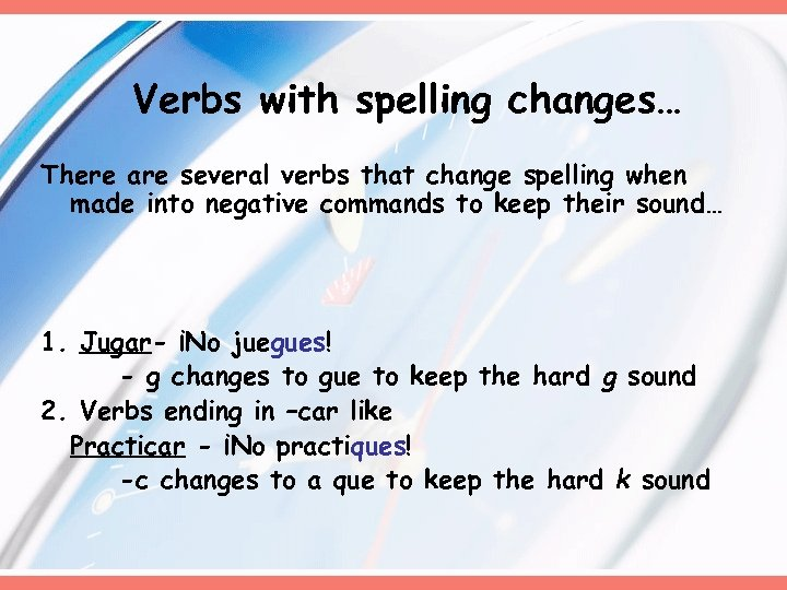 Verbs with spelling changes… There are several verbs that change spelling when made into