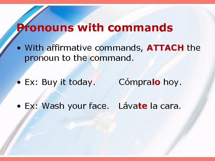 Pronouns with commands • With affirmative commands, ATTACH the pronoun to the command. •