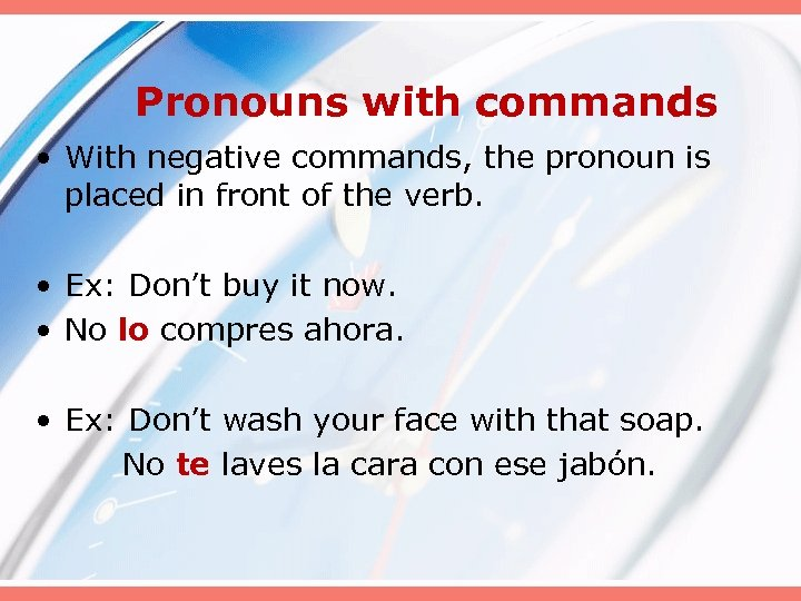 Pronouns with commands • With negative commands, the pronoun is placed in front of