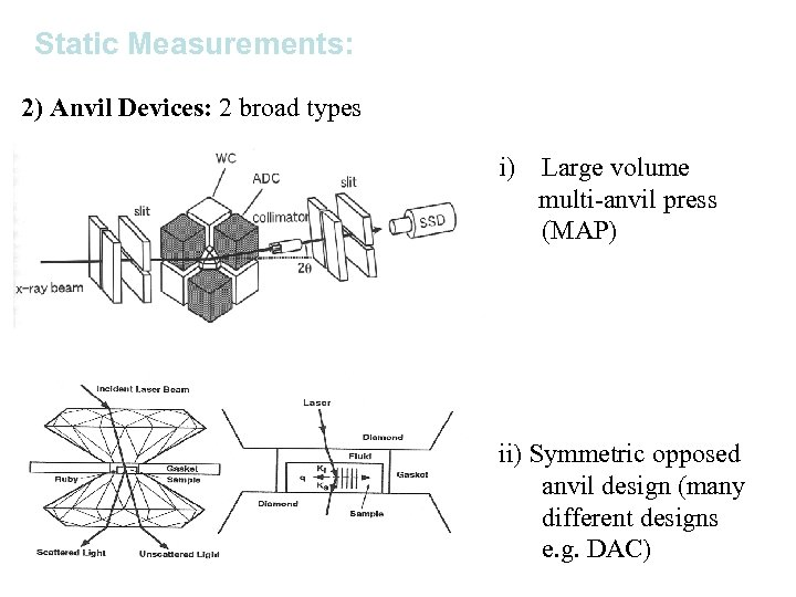 Static Measurements: 2) Anvil Devices: 2 broad types i) Large volume multi-anvil press (MAP)