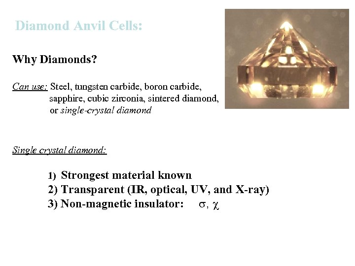 Diamond Anvil Cells: Why Diamonds? Can use: Steel, tungsten carbide, boron carbide, sapphire, cubic