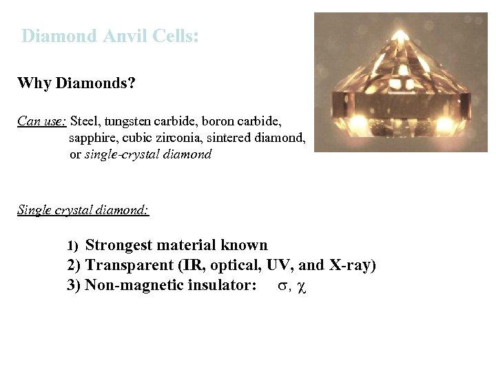 Diamond Anvil Cells: Why Diamonds? Can use: Steel, tungsten carbide, boron carbide, sapphire, cubic