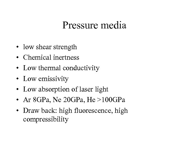 Pressure media • • low shear strength Chemical inertness Low thermal conductivity Low emissivity