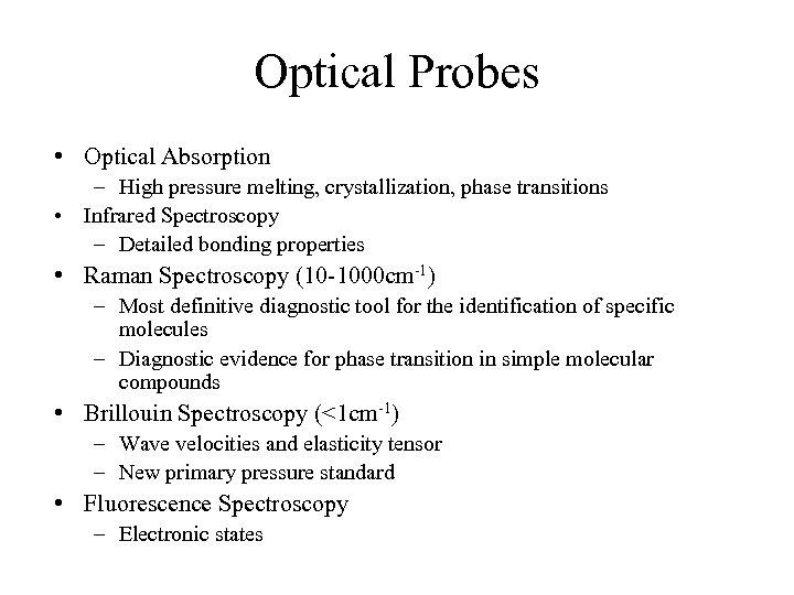Optical Probes • Optical Absorption – High pressure melting, crystallization, phase transitions • Infrared
