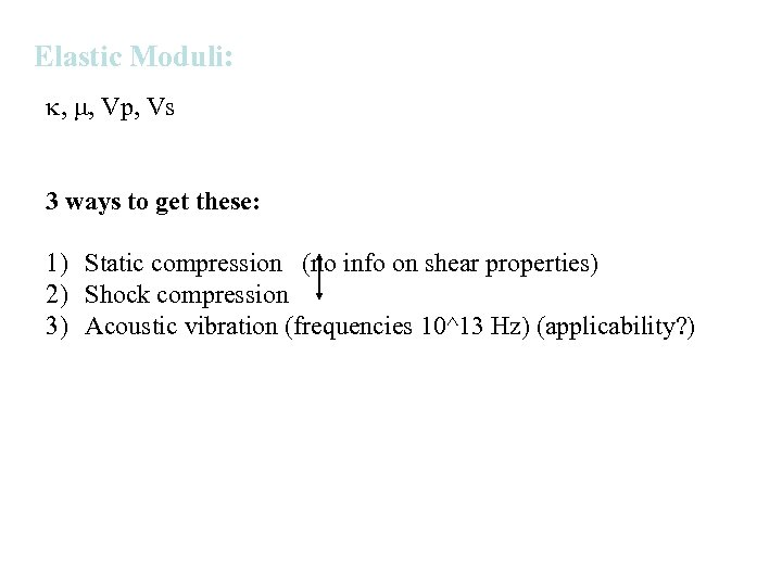 Elastic Moduli: , , Vp, Vs 3 ways to get these: 1) Static compression