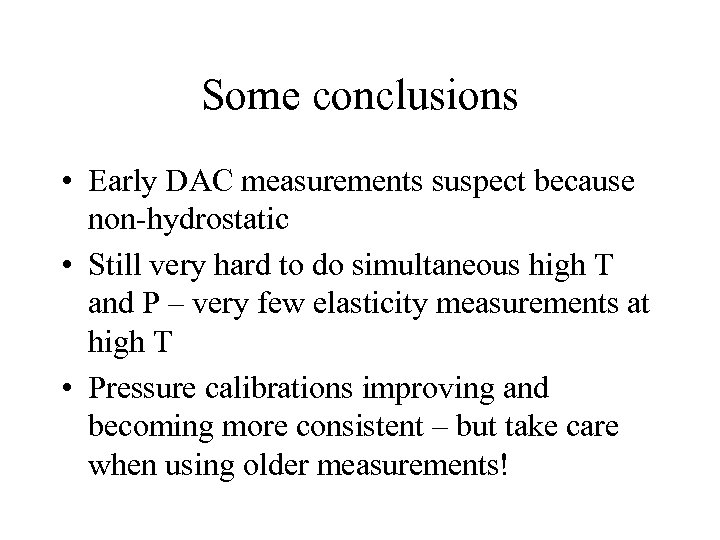 Some conclusions • Early DAC measurements suspect because non-hydrostatic • Still very hard to