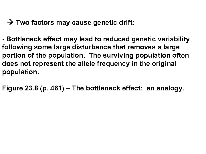 Two factors may cause genetic drift: - Bottleneck effect may lead to reduced