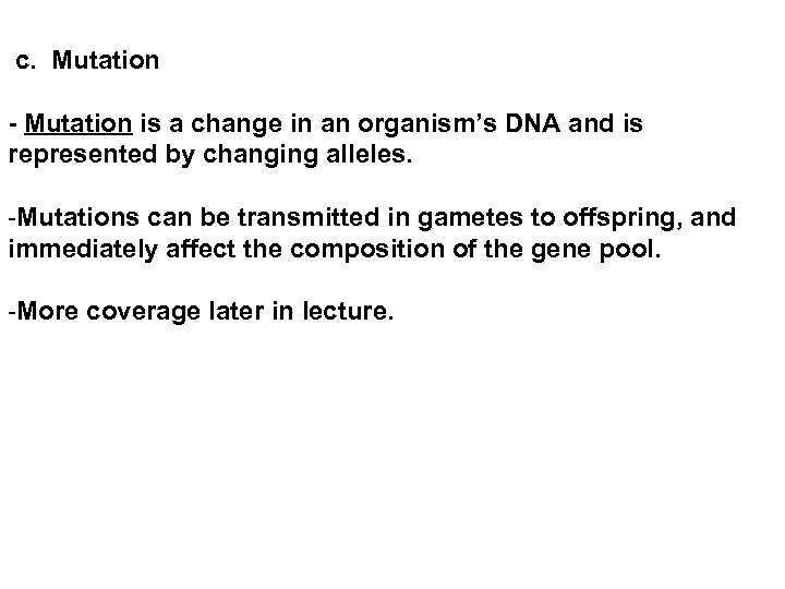 c. Mutation - Mutation is a change in an organism's DNA and is