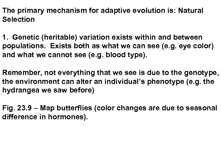 The primary mechanism for adaptive evolution is: Natural Selection 1. Genetic (heritable) variation exists