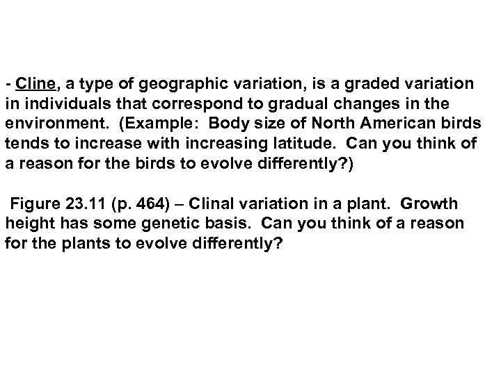 - Cline, a type of geographic variation, is a graded variation in individuals