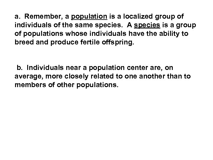 a. Remember, a population is a localized group of individuals of the same species.