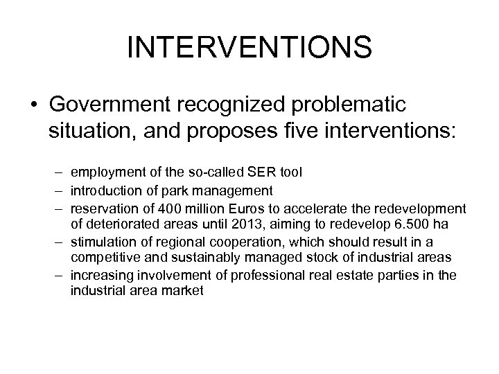 INTERVENTIONS • Government recognized problematic situation, and proposes five interventions: – employment of the