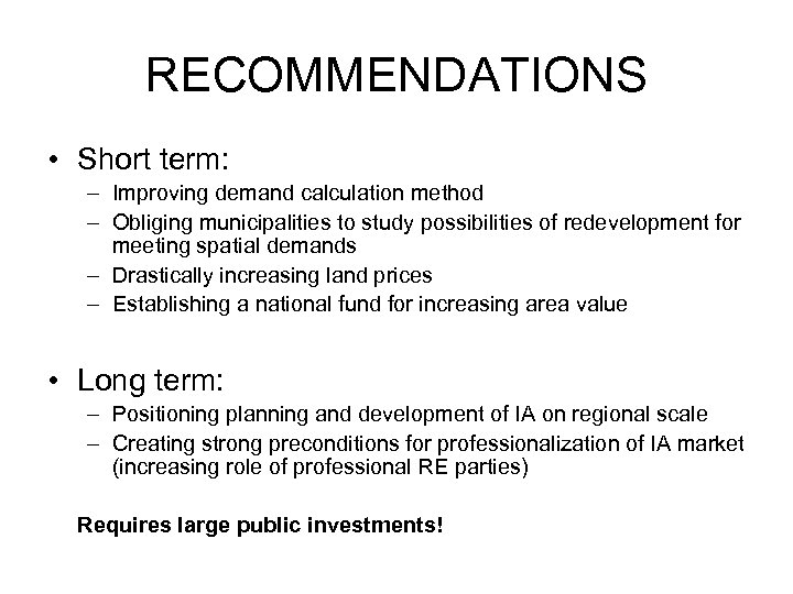 RECOMMENDATIONS • Short term: – Improving demand calculation method – Obliging municipalities to study