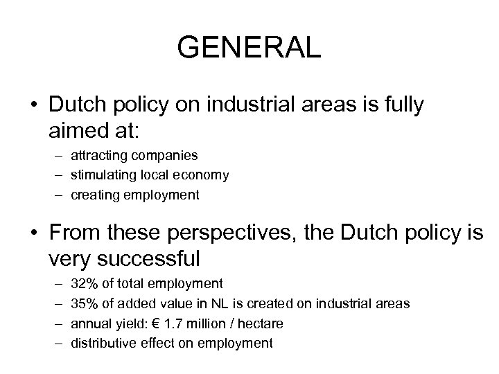 GENERAL • Dutch policy on industrial areas is fully aimed at: – attracting companies