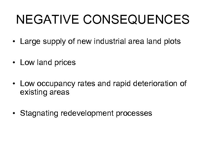 NEGATIVE CONSEQUENCES • Large supply of new industrial area land plots • Low land