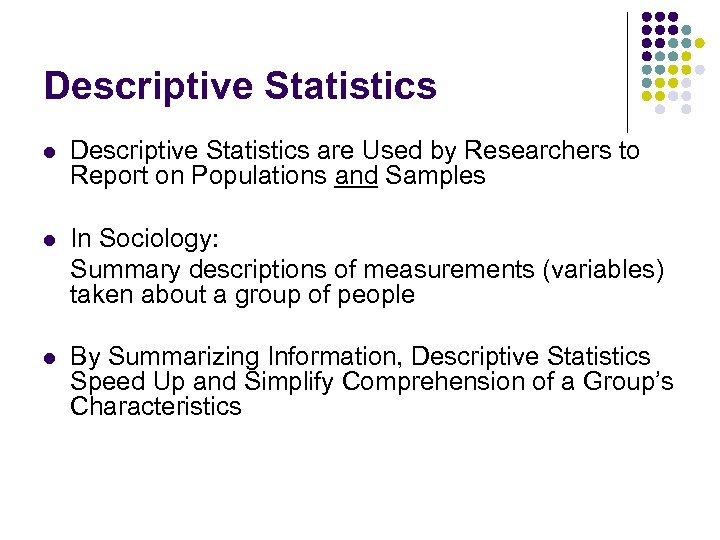 Descriptive Statistics l Descriptive Statistics are Used by Researchers to Report on Populations and