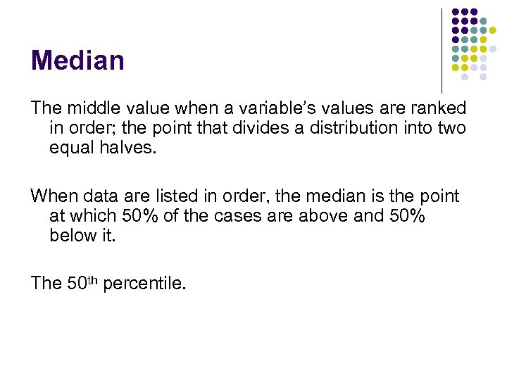 Median The middle value when a variable's values are ranked in order; the point