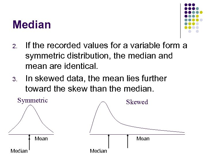Median 2. 3. If the recorded values for a variable form a symmetric distribution,