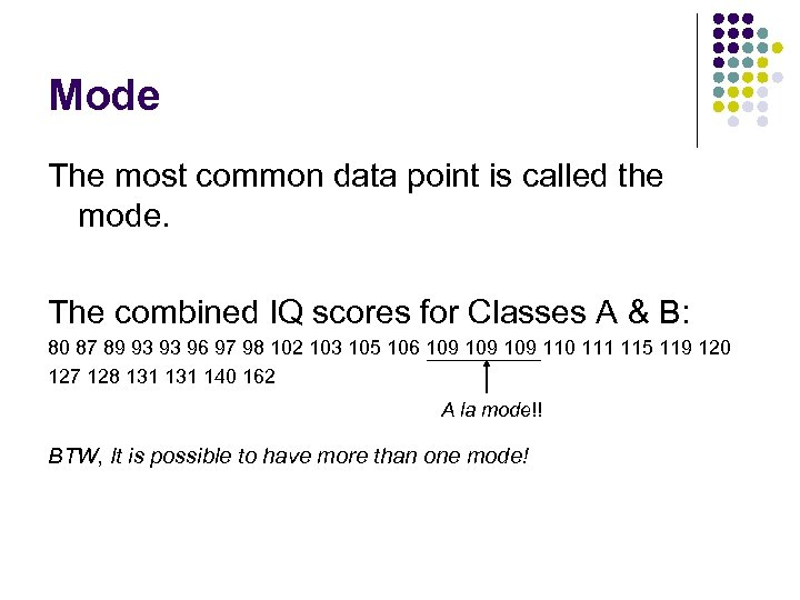 Mode The most common data point is called the mode. The combined IQ scores
