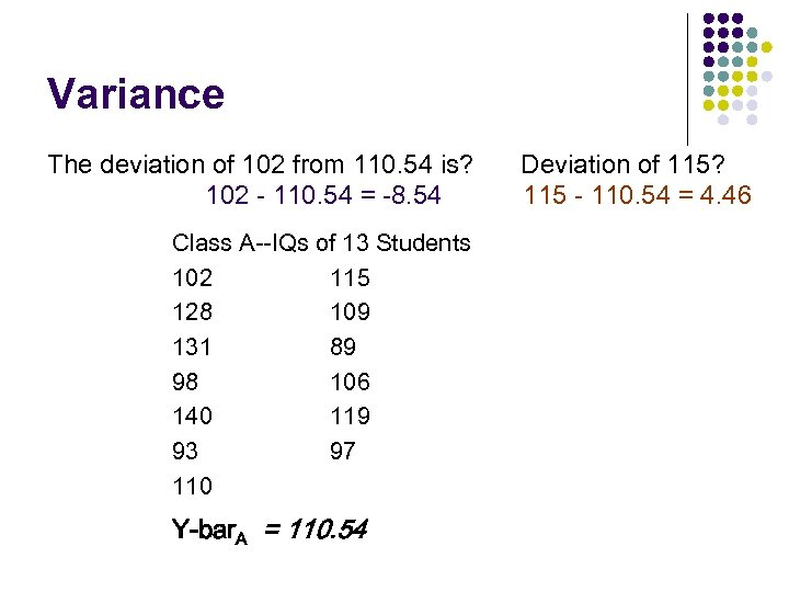 Variance The deviation of 102 from 110. 54 is? 102 - 110. 54 =