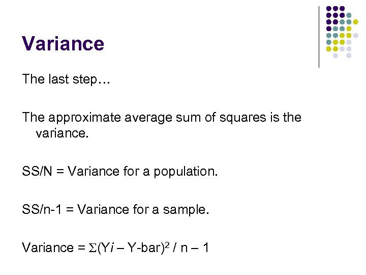 Variance The last step… The approximate average sum of squares is the variance. SS/N