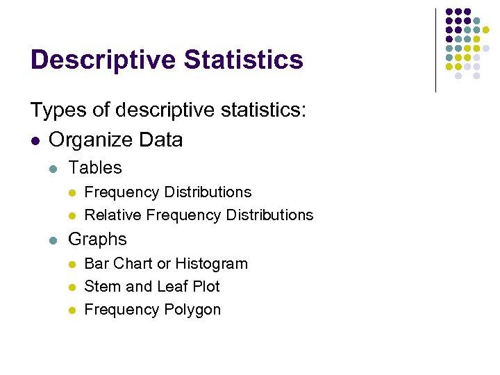 Descriptive Statistics Types of descriptive statistics: l Organize Data l Tables l l l