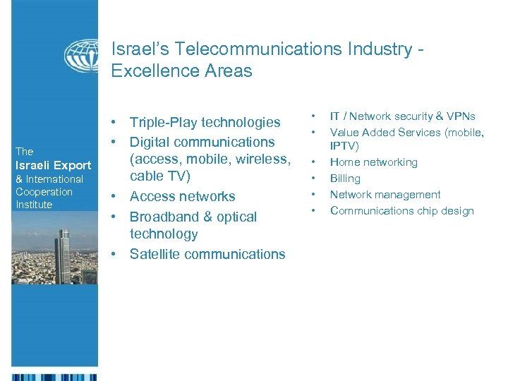Israel's Telecommunications Industry Excellence Areas The Israeli Export & International Cooperation Institute • Triple-Play