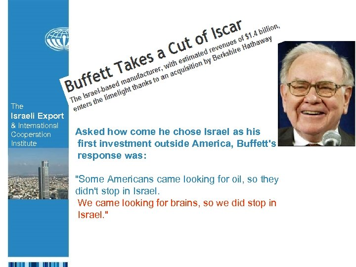 The Israeli Export & International Cooperation Institute Asked how come he chose Israel as