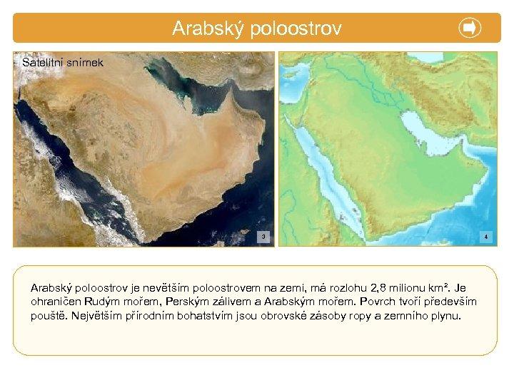 X. Zajímavosti Arabský poloostrov Satelitní snímek 3 Arabský poloostrov je nevětším poloostrovem na zemi,