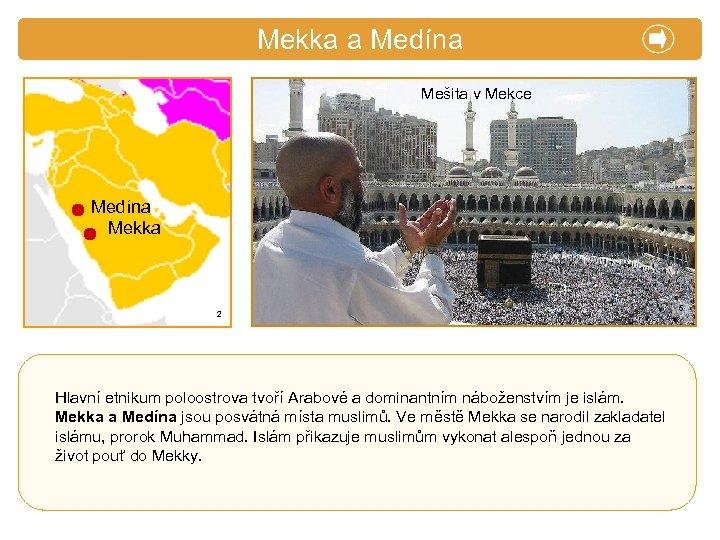 X. Zajímavosti Mekka a Medína Mešita v Mekce Medína Mekka 2 Hlavní etnikum poloostrova