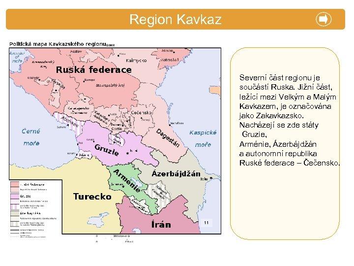 X. Zajímavosti Region Kavkaz Severní část regionu je součástí Ruska. Jižní část, ležící mezi