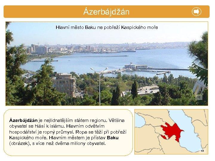 X. Zajímavosti Ázerbájdžán Hlavní město Baku ne pobřeží Kaspického moře 12 Ázerbájdžán je nejlidnatějším