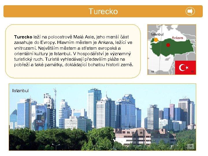 X. Zajímavosti Turecko leží na poloostrově Malá Asie, jeho menší část zasahuje do Evropy.