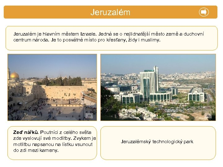 X. Zajímavosti Jeruzalém je hlavním městem Izraele. Jedná se o nejlidnatější město země a