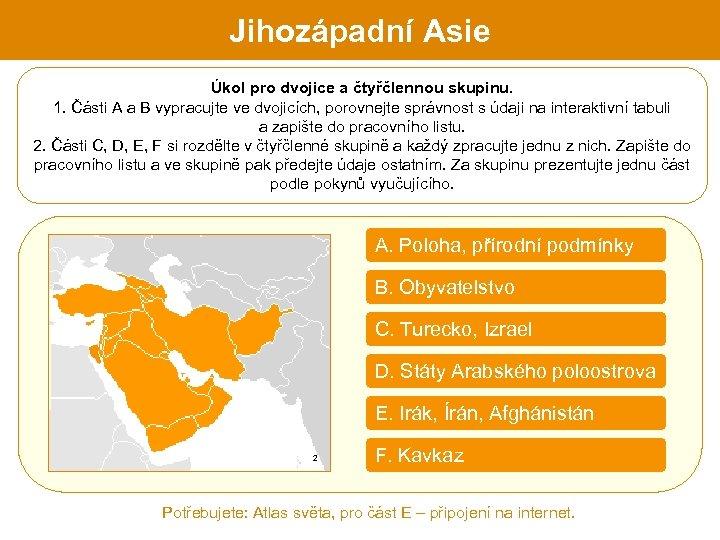 Jihozápadní Asie Úkol pro dvojice a čtyřčlennou skupinu. 1. Části A a B vypracujte