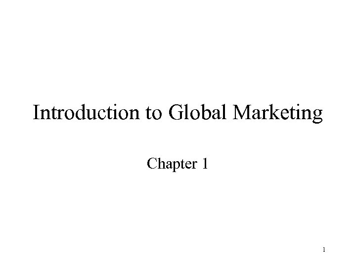 Introduction to Global Marketing Chapter 1 1