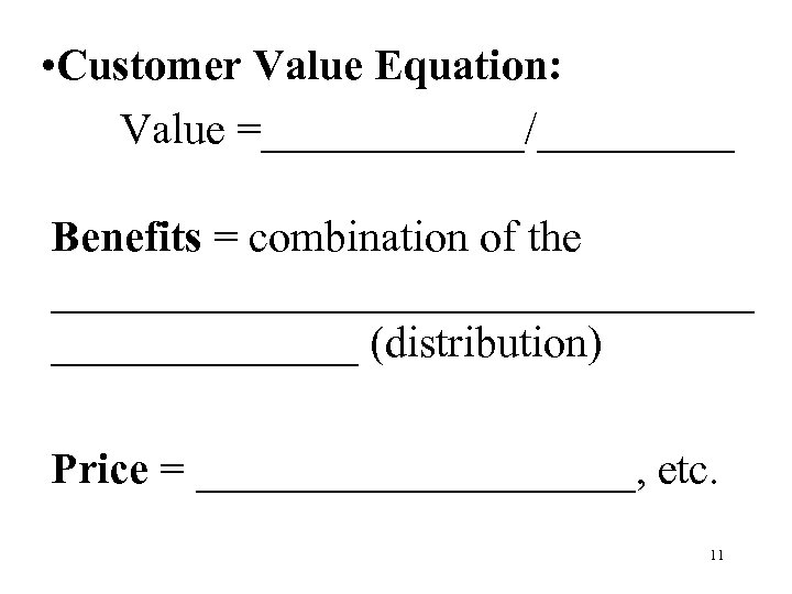 • Customer Value Equation: Value =______/_____ Benefits = combination of the ________________ (distribution)